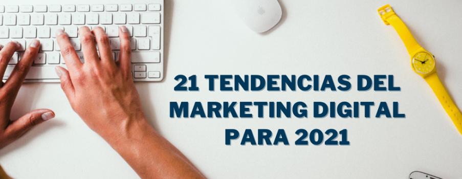 21 Tendencias de Marketing Digital para 2021