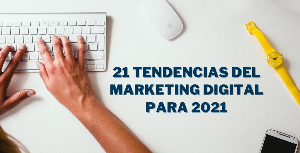 21 Tendencias del marketing digital